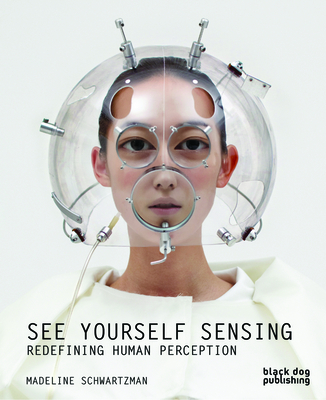 See Yourself Sensing: Redefining Human Perception - Schwartzman, Madeline