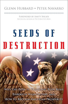 Seeds of Destruction: Why the Path to Economic Ruin Runs Through Washington, and How to Reclaim American Prosperity - Hubbard, Glenn, and Navarro, Peter