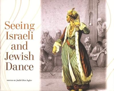 Seeing Israeli and Jewish Dance - Ingber, Judith Brin (Contributions by), and Levi-Tanai, Sara (Contributions by), and Fibich, Felix (Contributions by)