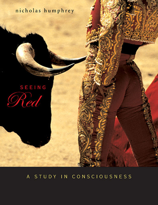 Seeing Red: A Study in Consciousness - Humphrey, Nicholas