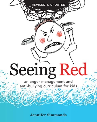 Seeing Red: An Anger Management and Anti-Bullying Curriculum for Kids - Simmonds, Jennifer