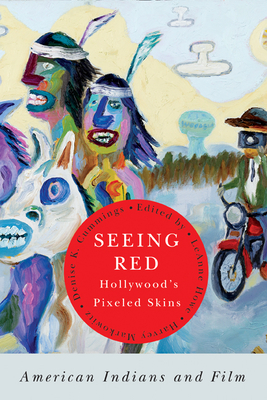 Seeing Red--Hollywood's Pixeled Skins: American Indians and Film - Howe, Leanne, Prof. (Editor), and Markowitz, Harvey, Prof. (Editor), and Cummings, Denise K, Prof. (Editor)
