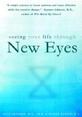 Seeing Your Life Through New Eyes: Simple Truths about Health, Illness and Healing - Brenner, Paul, M.D., Ph.D., and Martin, Donna, PsyD