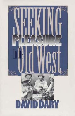 Seeking Pleasure in the Old West - Dary, David