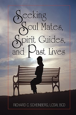Seeking Soul Mates, Spirit Guides, Past Lives - Scheinberg, Richard C