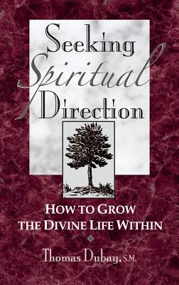 Seeking Spiritual Direction: How to Grow the Divine Life Within - DuBay, Thomas, Fr., S.M.