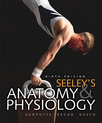 Seeley's Anatomy & Physiology - Seeley, Rod, and Vanputte, Cinnamon, and Regan, Jennifer