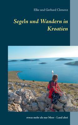 Segeln Und Wandern in Kroatien - Clemenz, Elke, and Clemenz, Gerhard