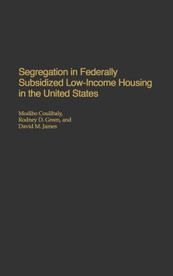 Segregation in Federally Subsidized Low-Income Housing in the United States - Coulibaly, Modibo, and Green, Rodney D, and James, David M