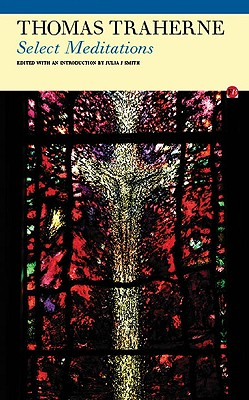 Select Meditations - Traherne, Thomas, and Smith, Julia (Introduction by)