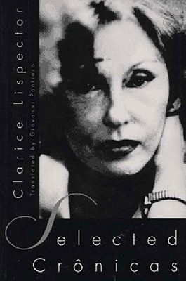 Selected Cronicas - Lispector, Clarice, and Pontiero, Giovanni (Translated by)