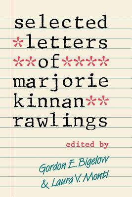 Selected Letters of Marjorie Kinnan Rawlings - Bigelow, Gordon E (Editor), and Monti, Laura V (Editor)