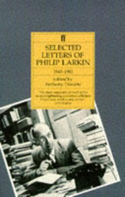 Selected Letters of Philip Larkin: 1940-1985 - Larkin, Philip, and Thwaite, Anthony (Volume editor)