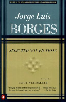 Selected Non-Fictions: Volume 3 - Borges, Jorge Luis, and Weinberger, Eliot (Translated by), and Allen, Esther (Translated by)