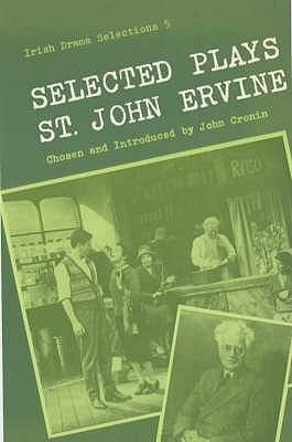 Selected Plays - Ervine, St. John G., and Cronin, John (Volume editor), and INT>Cronin, John (Translated by)