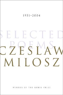 Selected Poems 1931-2004 - Milosz, Czeslaw, and Heaney, Seamus (Foreword by)