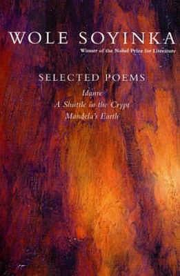 Selected Poems: A Shuttle in the Crypt, Idanre, Mandela's Earth - Soyinka, Wole