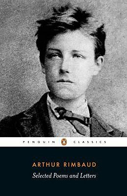 Selected Poems and Letters (Rimbaud, Arthur): Parallel Text Edition with Plain Prose Translations of Eachpoem - Rimbaud, Arthur, and Sturrock, John (Notes by), and Harding, Jeremy (Translated by)