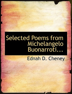 Selected Poems from Michelangelo Buonarroti... - Cheney, Ednah D