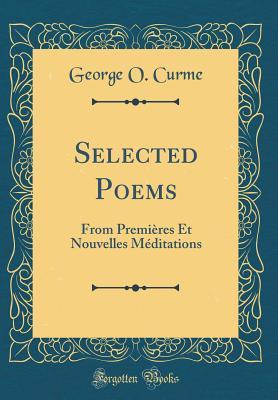 Selected Poems: From Premières Et Nouvelles Méditations (Classic Reprint) - Curme, George O