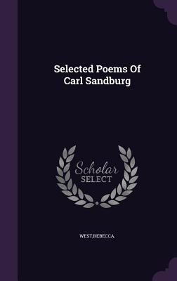 Selected Poems of Carl Sandburg - West, Rebecca