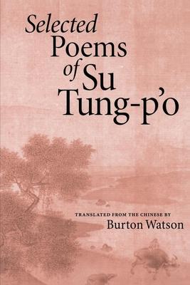 Selected Poems of Su Tung-P'o - Tung-P'o, Su, and Watson, Burton (Translated by)