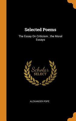 Selected Poems: The Essay on Criticism; The Moral Essays - Pope, Alexander