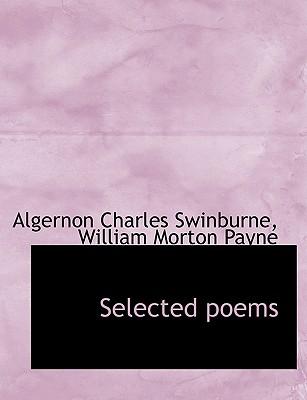 Selected Poems - Swinburne, Algernon Charles, and Payne, William Morton