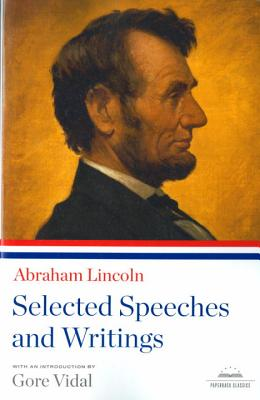 Selected Speeches and Writings - Lincoln, Abraham, and Vidal, Gore (Introduction by)