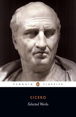 Selected Works (Cicero, Marcus Tullius) - Cicero, Marcus Tullius, and Grant, Michael (Translated by), and Grant, Michael (Introduction by)