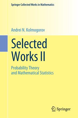 Selected Works II: Probability Theory and Mathematical Statistics - Kolmogorov, Andrei N, and Shiryaev, Albert N (Editor)