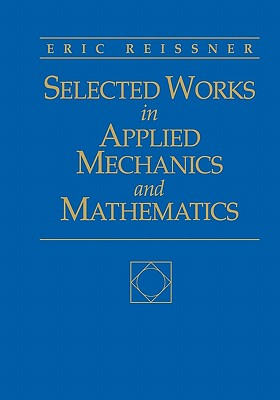 Selected Works in Applied Mechanics & Mathematics - Reissner, Eric