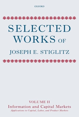 Selected Works of Joseph E. Stiglitz: Information and Economic Analysis: Applications to Capital, Labor, and Product Markets v. II - Stiglitz, Joseph E.