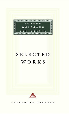 Selected Works - Goethe, Johann Wolfgang Von, and Various (Translated by), and Boyle, Nicholas (Introduction by)