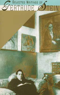 Selected Writings of Gertrude Stein - Stein, Gertrude, Ms., and Van Vechten, Carl (Editor)