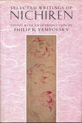 Selected Writings of Nichiren - Yampolsky, Philip B (Editor)