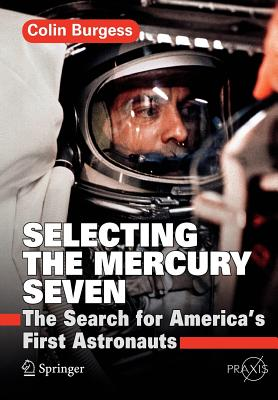 Selecting the Mercury Seven: The Search for America's First Astronauts - Burgess, Colin