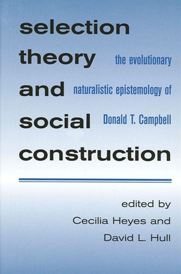 Selection Theory and Social Constr: The Evolutionary Naturalistic Epistemology of Donald T. Campbell - Heyes, Cecilia (Editor), and Hull, David L (Editor)