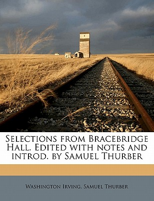 Selections from Bracebridge Hall. Edited with Notes and Introd. by Samuel Thurber - Irving, Washington, and Thurber, Samuel