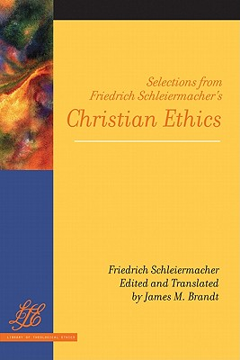 Selections from Friedrich Schleiermacher's Christian Ethics - Schleiermacher, Friedrich, and Brandt, James M (Editor)
