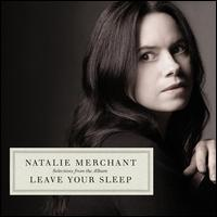 Selections from Leave Your Sleep - Natalie Merchant