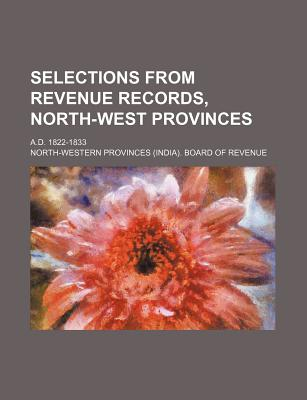 Selections from Revenue Records, North-West Provinces; A.D. 1822-1833 - Revenue, North-Western Provinces