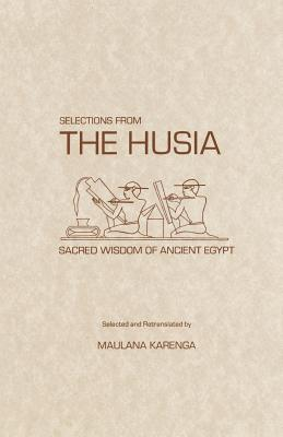 Selections from the Husia: Sacred Wisdom from Ancient Egypt - Karenga, Maulana, Dr.
