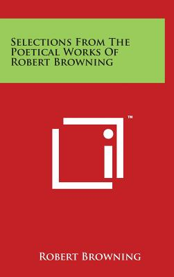 Selections from the Poetical Works of Robert Browning - Browning, Robert