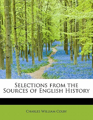 Selections from the Sources of English History - Colby, Charles William
