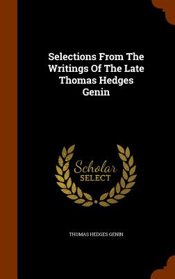 Selections from the Writings of the Late Thomas Hedges Genin - Genin, Thomas Hedges