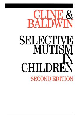 Selective Mutism in Children - Cline, Tony, and Baldwin, Sylvia