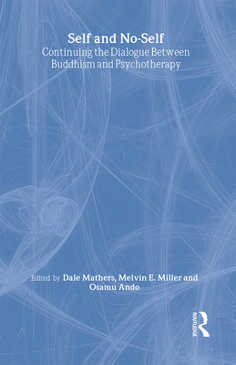 Self and No-Self: Continuing the Dialogue Between Buddhism and Psychotherapy - Mathers, Dale (Editor), and Miller, Melvin E, Ph.D. (Editor), and Ando, Osamu (Editor)