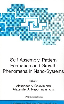 Self-Assembly, Pattern Formation and Growth Phenomena in Nano-Systems - Golovin, Alexander A (Editor)