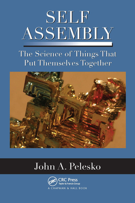 Self Assembly: The Science of Things That Put Themselves Together - Pelesko, John A